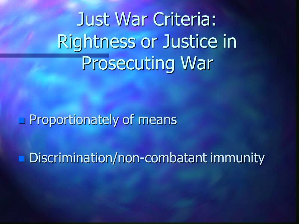 Just War Criteria: Rightness or Justice in Prosecuting War
