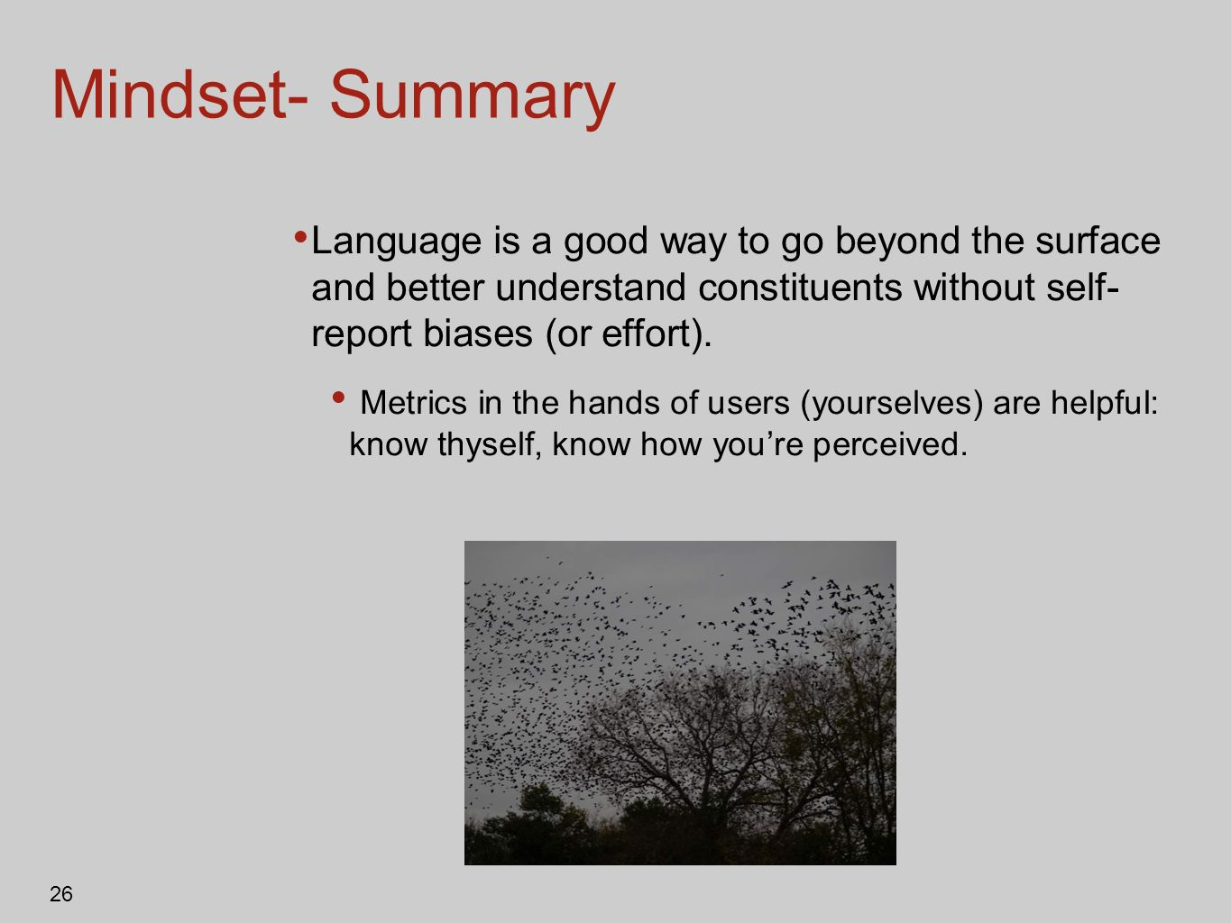 Mindset- Summary Language is a good way to go beyond the surface and better understand constituents without self- report biases (or effort).