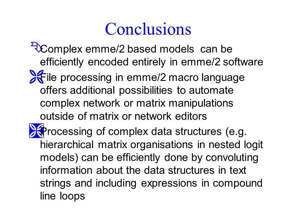 Conclusions Complex emme/2 based models can be efficiently encoded entirely in emme/2 software.