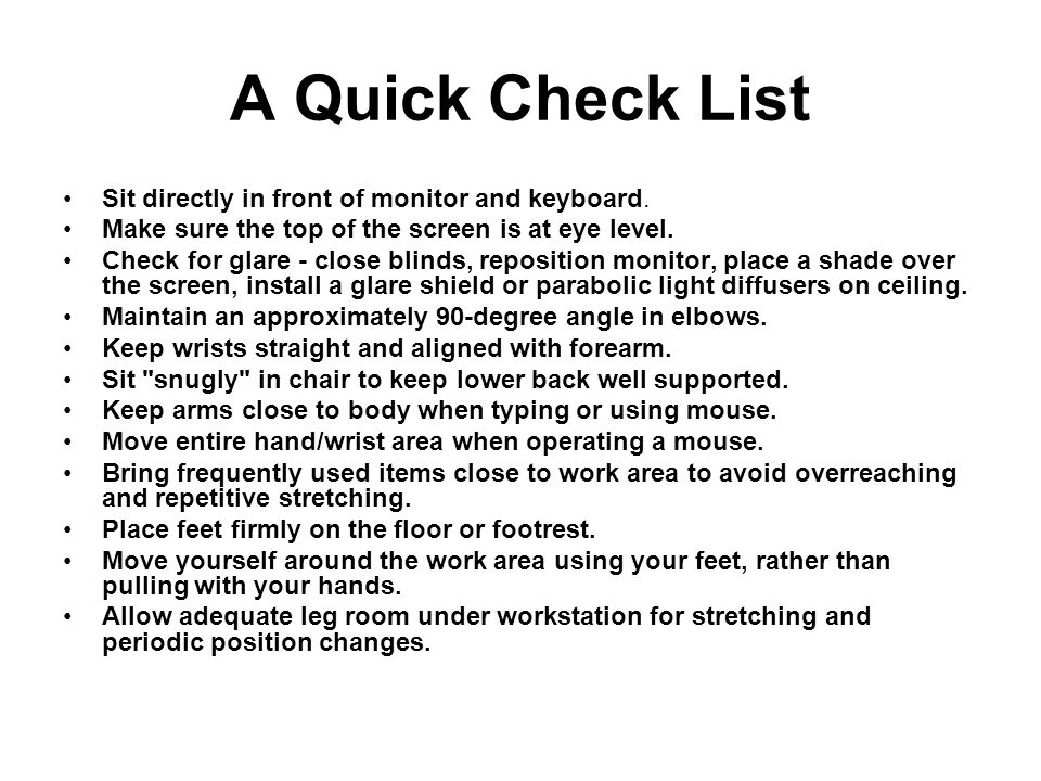 A Quick Check List Sit directly in front of monitor and keyboard.