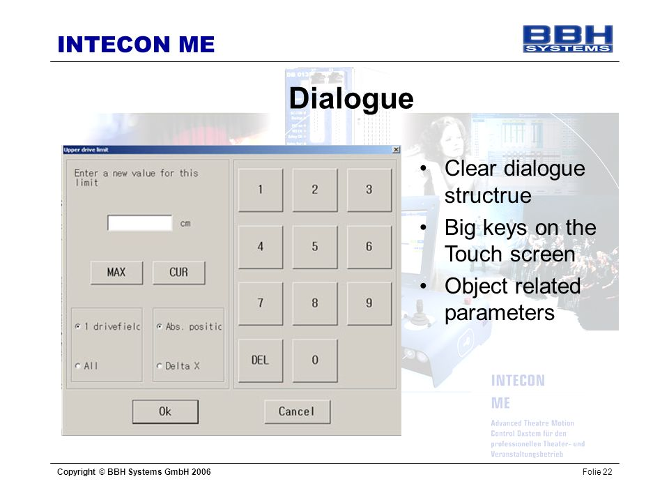 Dialogue Clear dialogue structrue Big keys on the Touch screen