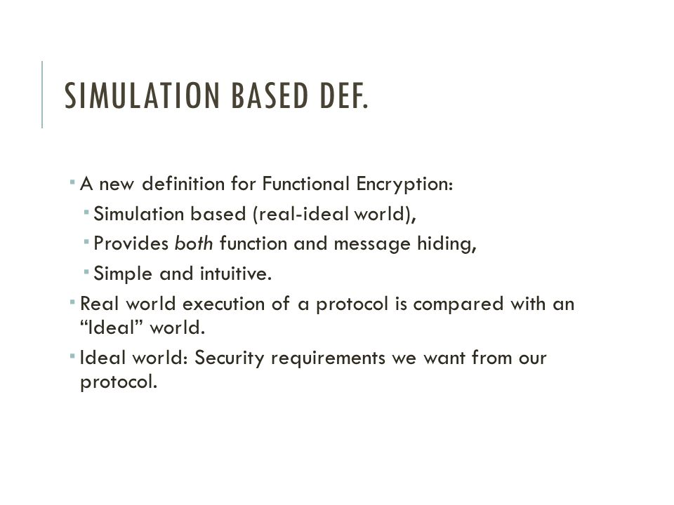 Simulation based def. A new definition for Functional Encryption: