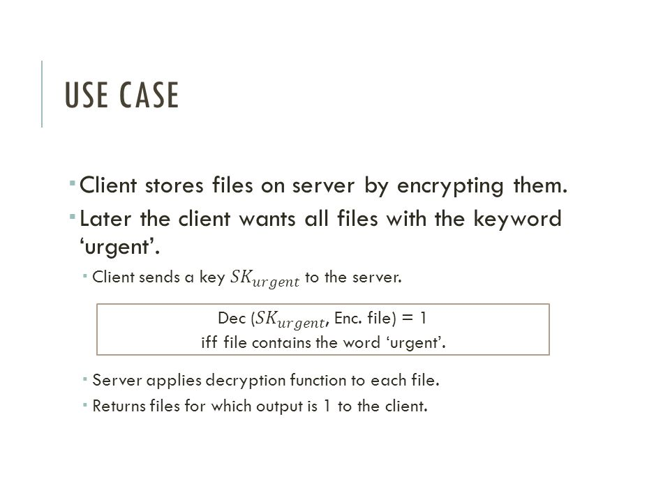 USE CASE Client stores files on server by encrypting them.