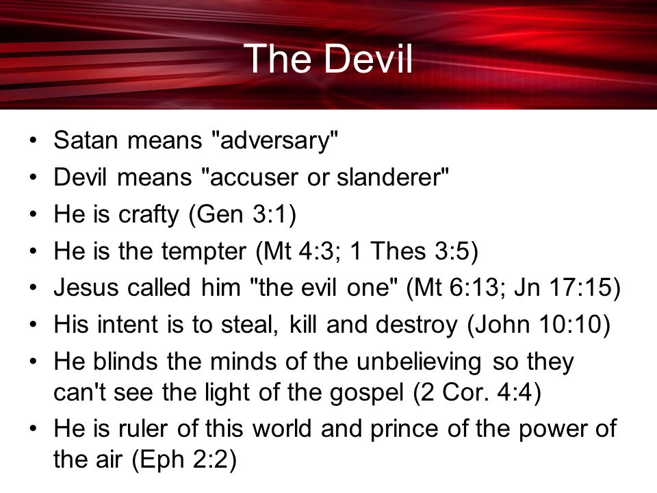 The Devil Satan means adversary Devil means accuser or slanderer