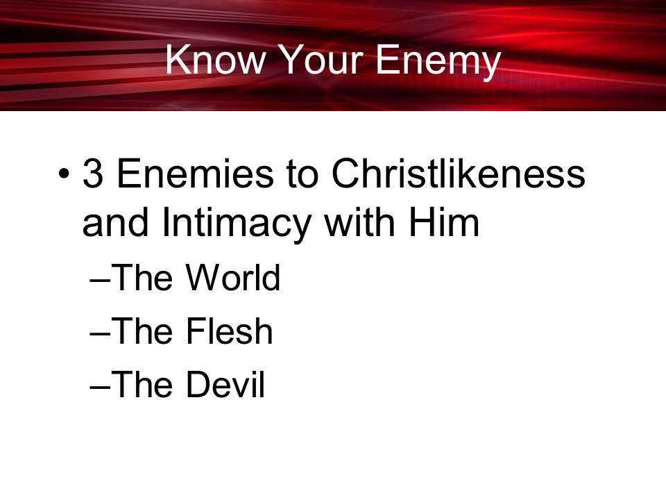 3 Enemies to Christlikeness and Intimacy with Him
