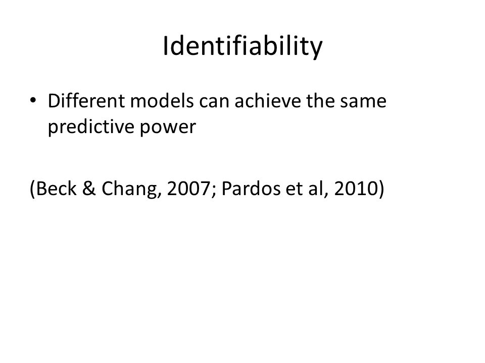Identifiability Different models can achieve the same predictive power
