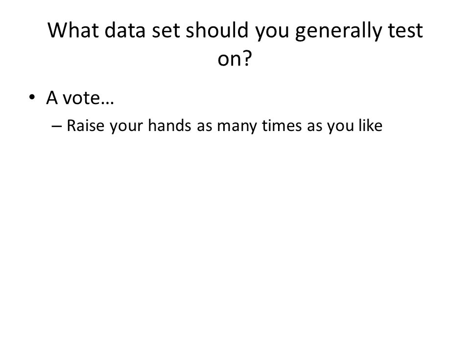 What data set should you generally test on