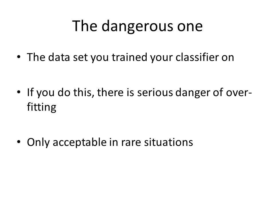 The dangerous one The data set you trained your classifier on