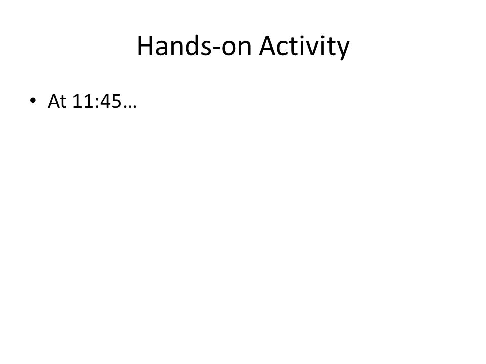 Hands-on Activity At 11:45…
