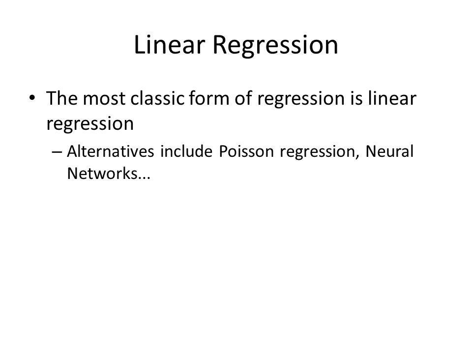 Linear Regression The most classic form of regression is linear regression.