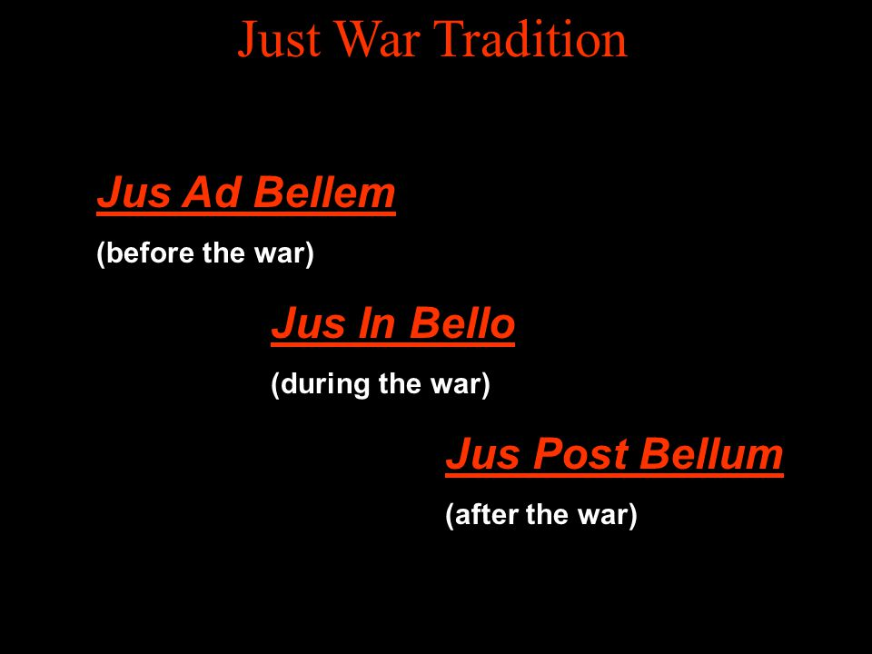 Just War Tradition Jus Ad Bellem Jus In Bello Jus Post Bellum