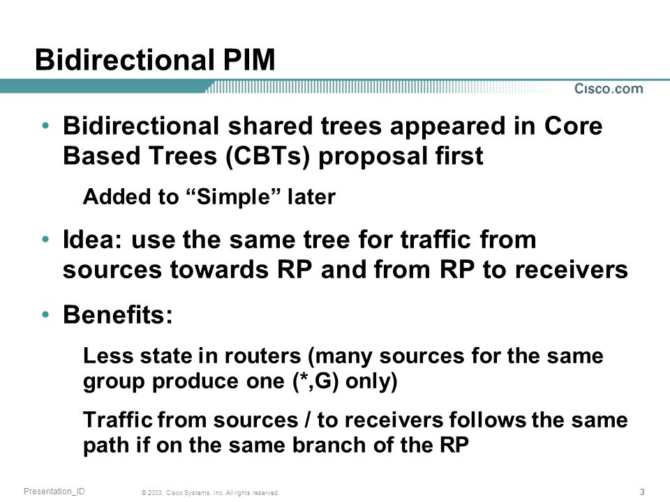 Bidirectional PIM Bidirectional shared trees appeared in Core Based Trees (CBTs) proposal first. Added to Simple later.