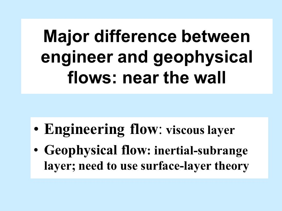 Major difference between engineer and geophysical flows: near the wall