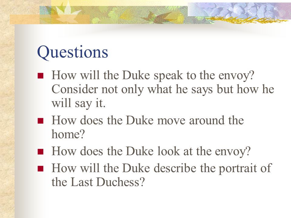 Questions How will the Duke speak to the envoy Consider not only what he says but how he will say it.