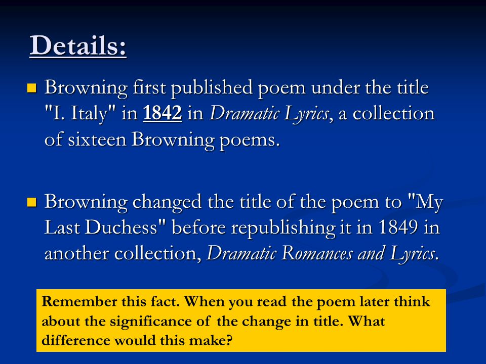 Details: Browning first published poem under the title I. Italy in 1842 in Dramatic Lyrics, a collection of sixteen Browning poems.