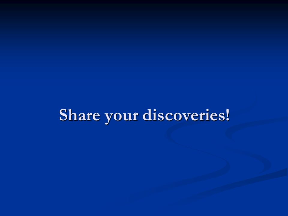 Share your discoveries!
