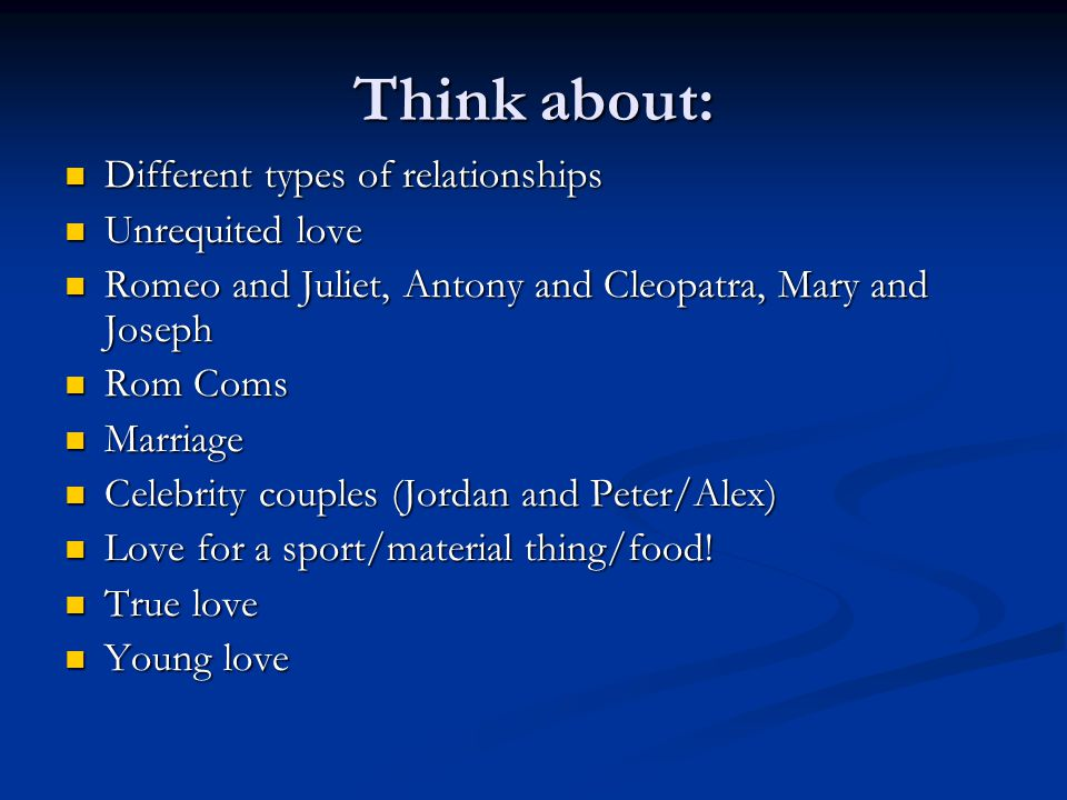 Think about: Different types of relationships Unrequited love