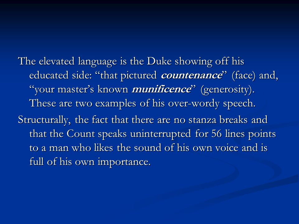The elevated language is the Duke showing off his educated side: that pictured countenance (face) and, your master's known munificence (generosity). These are two examples of his over-wordy speech.