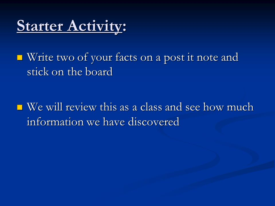 Starter Activity: Write two of your facts on a post it note and stick on the board.