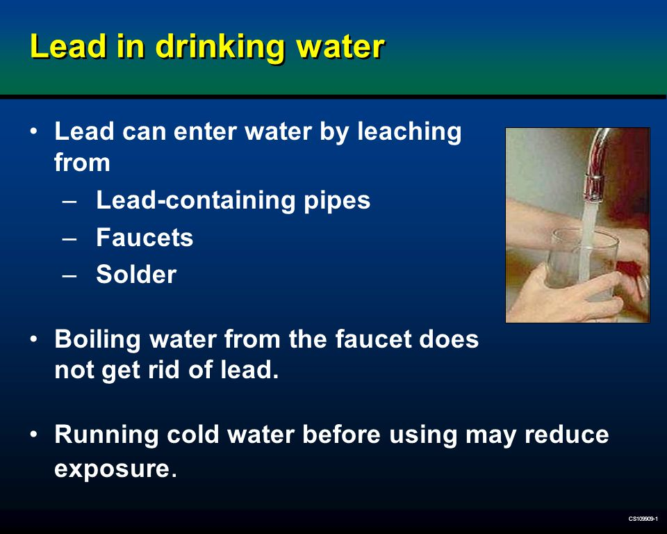 Lead in drinking water Lead can enter water by leaching from