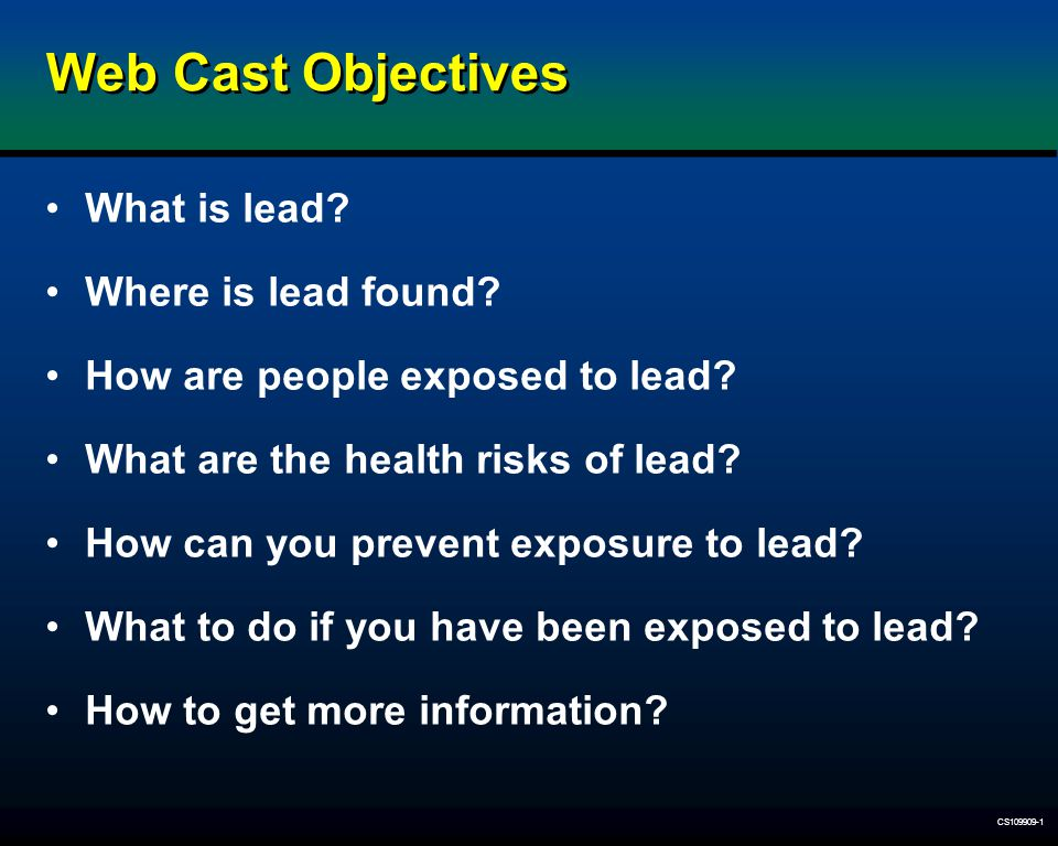 Web Cast Objectives What is lead Where is lead found