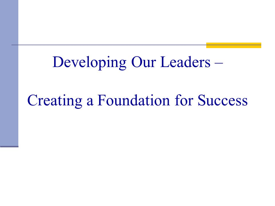 Developing Our Leaders – Creating a Foundation for Success