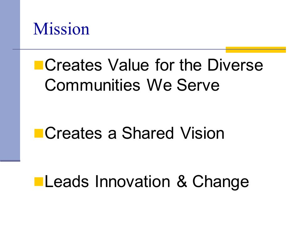 Mission Creates Value for the Diverse Communities We Serve