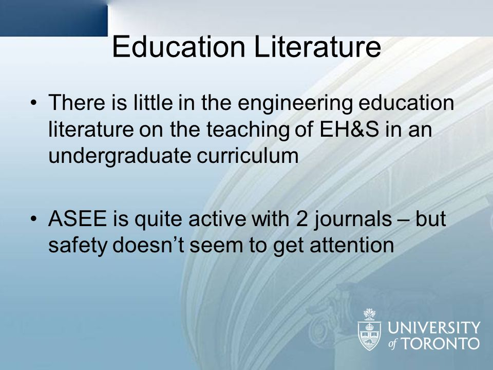 Education Literature There is little in the engineering education literature on the teaching of EH&S in an undergraduate curriculum.