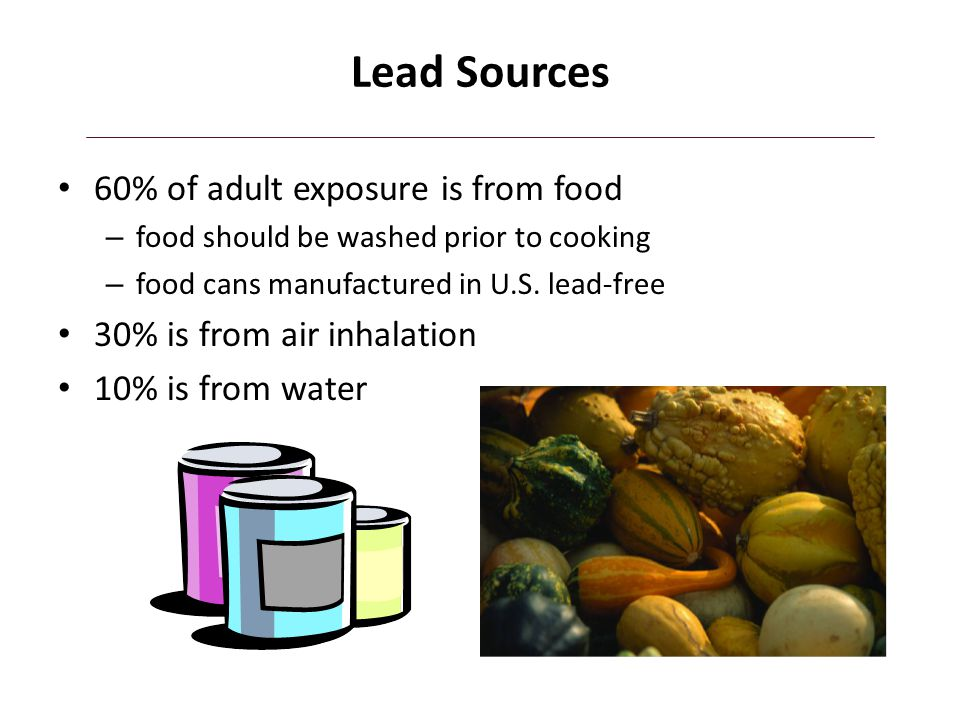 Lead Sources 60% of adult exposure is from food