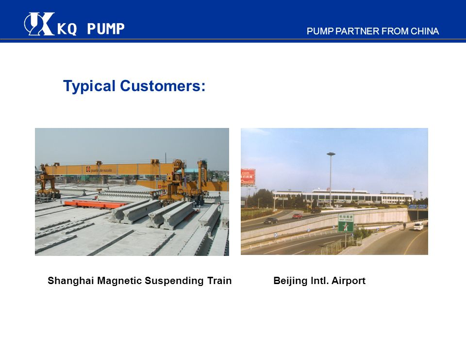 Typical Customers: Shanghai Magnetic Suspending Train Beijing Intl. Airport