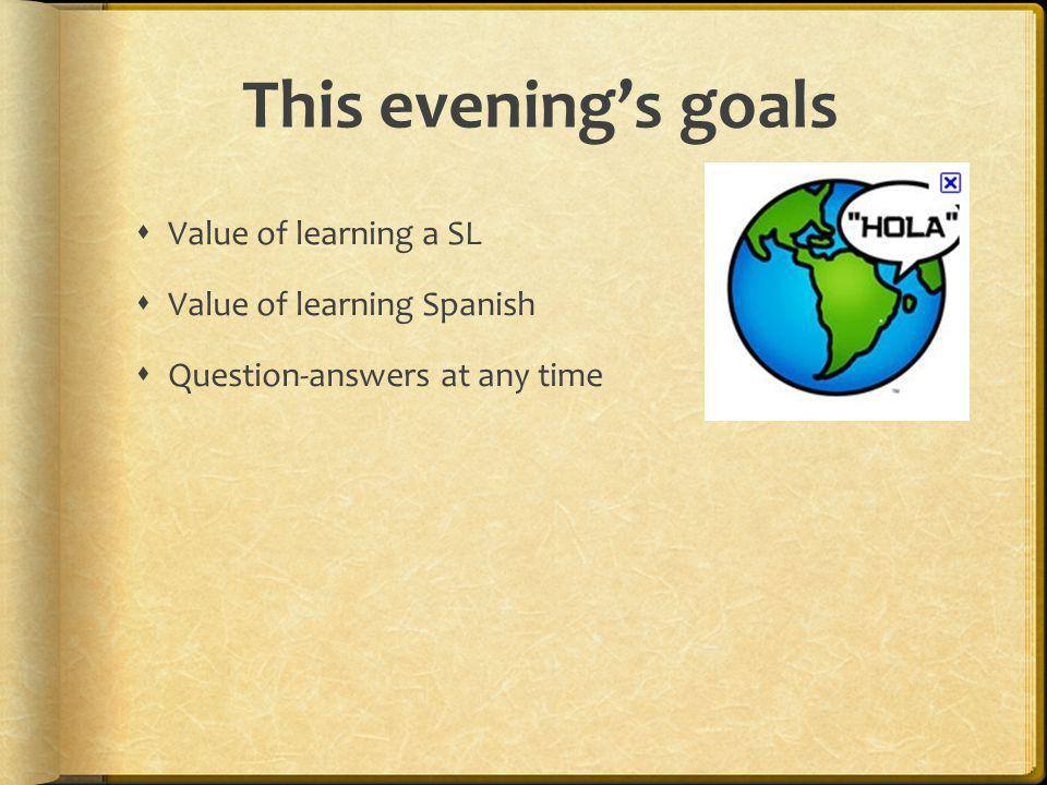 This evening's goals Value of learning a SL Value of learning Spanish