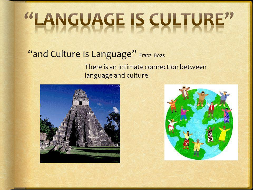 Language is culture and Culture is Language Franz Boas