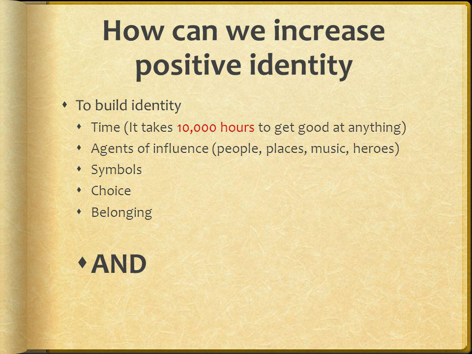 How can we increase positive identity
