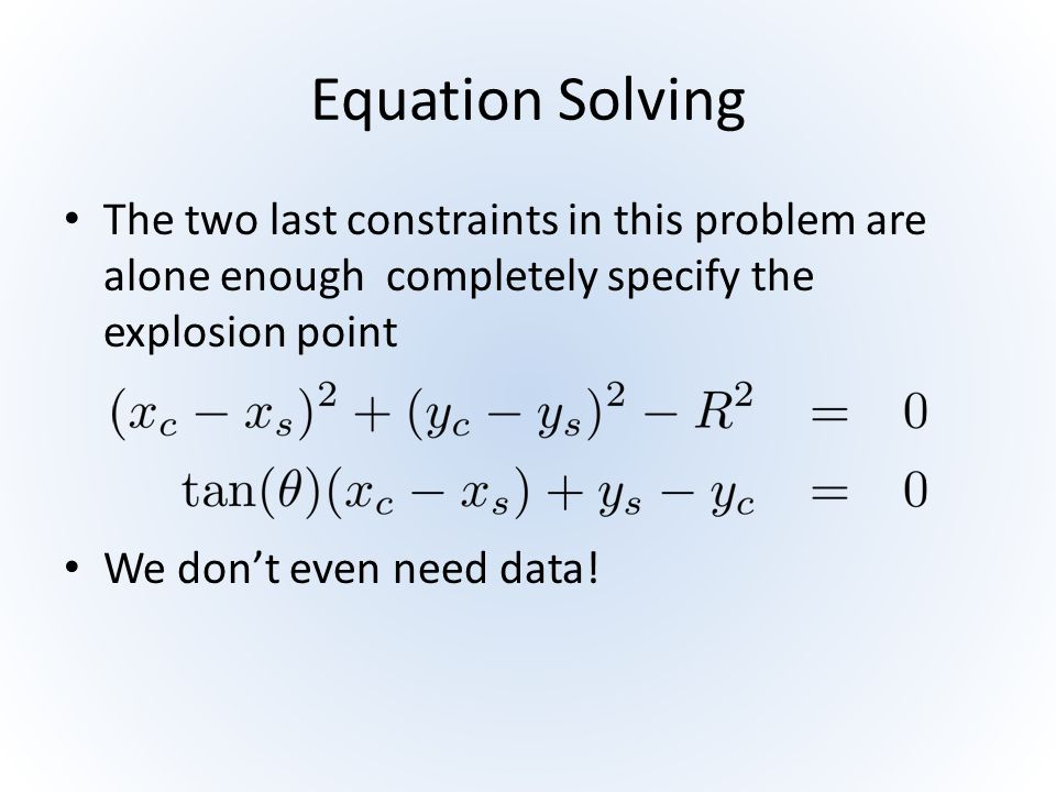 Equation Solving The two last constraints in this problem are alone enough completely specify the explosion point.