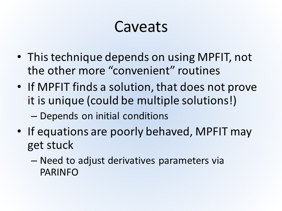 Caveats This technique depends on using MPFIT, not the other more convenient routines.