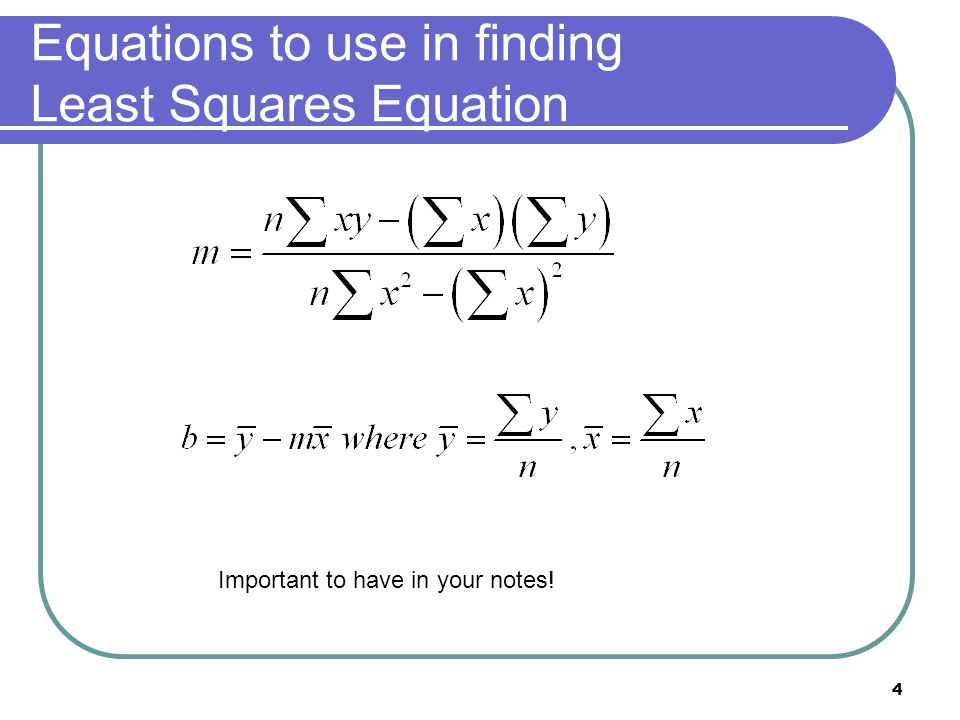 Equations to use in finding Least Squares Equation