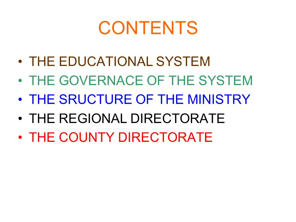 CONTENTS THE EDUCATIONAL SYSTEM THE GOVERNACE OF THE SYSTEM