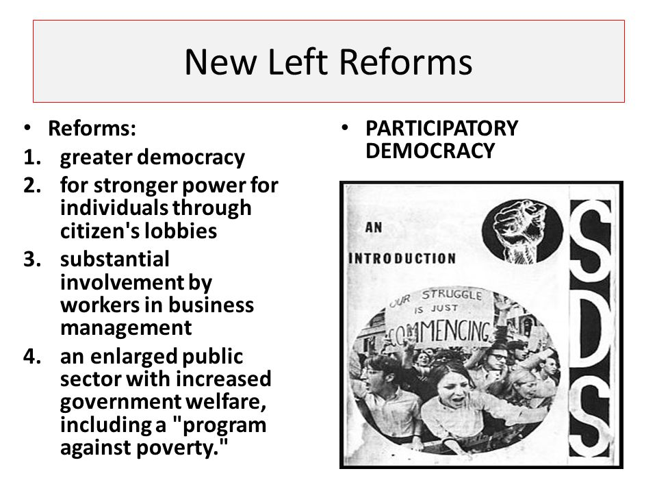 New Left Reforms Reforms: greater democracy