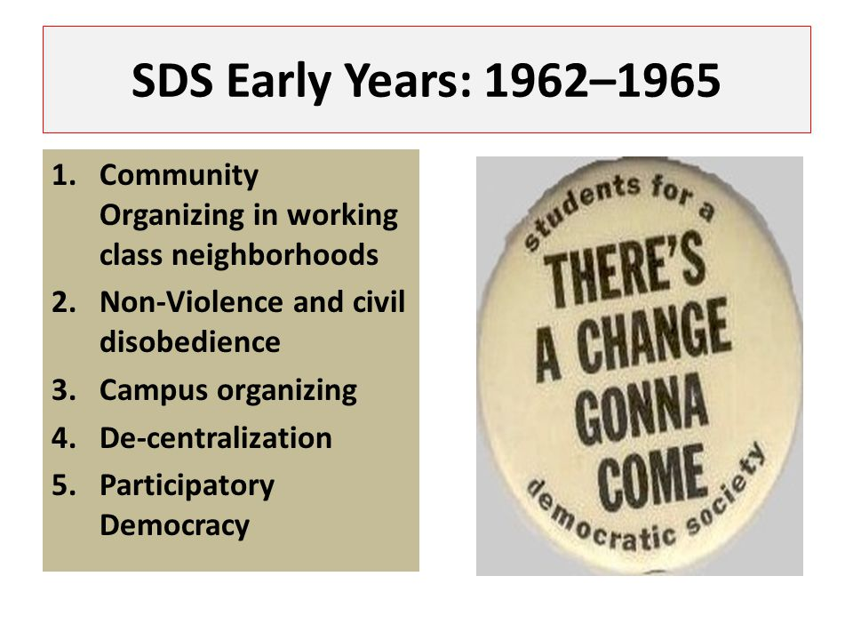 SDS Early Years: 1962–1965 Community Organizing in working class neighborhoods. Non-Violence and civil disobedience.
