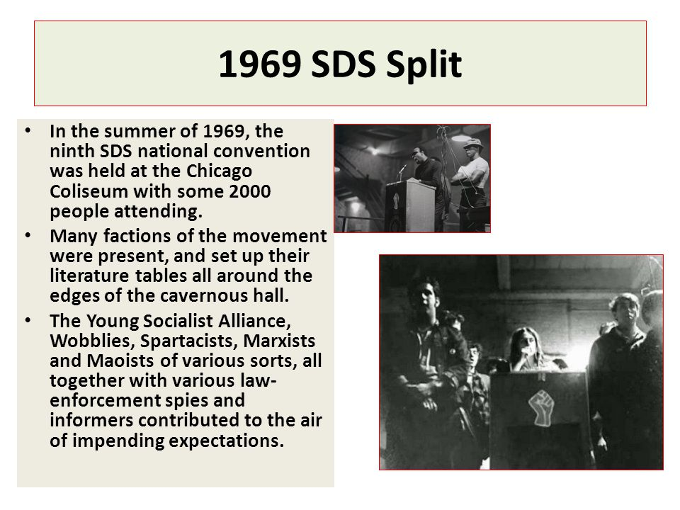 1969 SDS Split In the summer of 1969, the ninth SDS national convention was held at the Chicago Coliseum with some 2000 people attending.