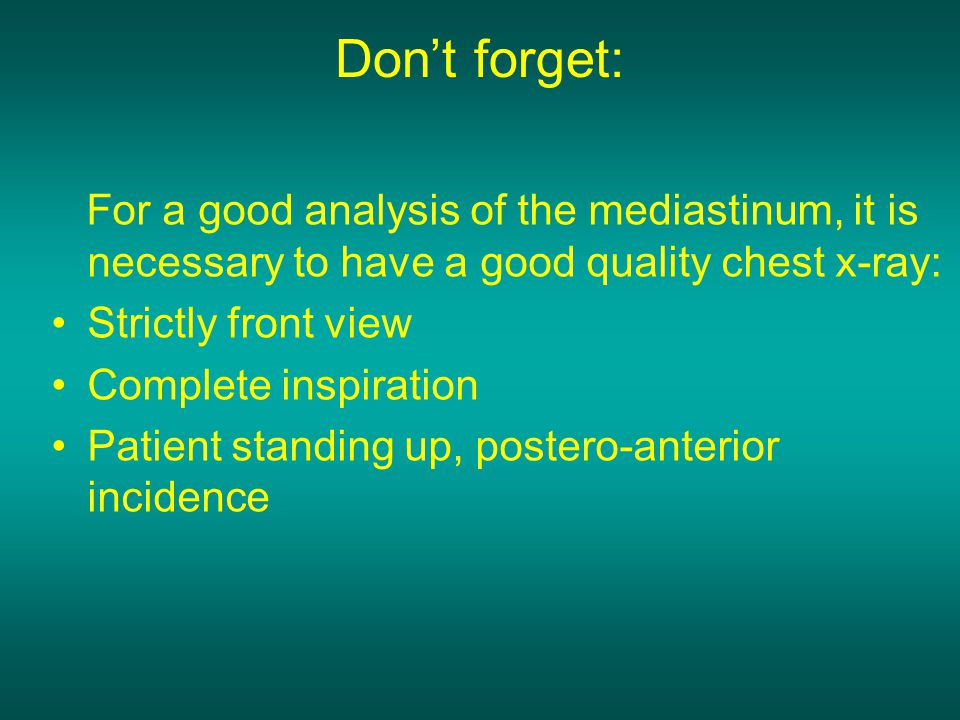 Don't forget: For a good analysis of the mediastinum, it is necessary to have a good quality chest x-ray: