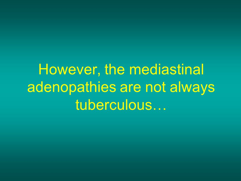 However, the mediastinal adenopathies are not always tuberculous…