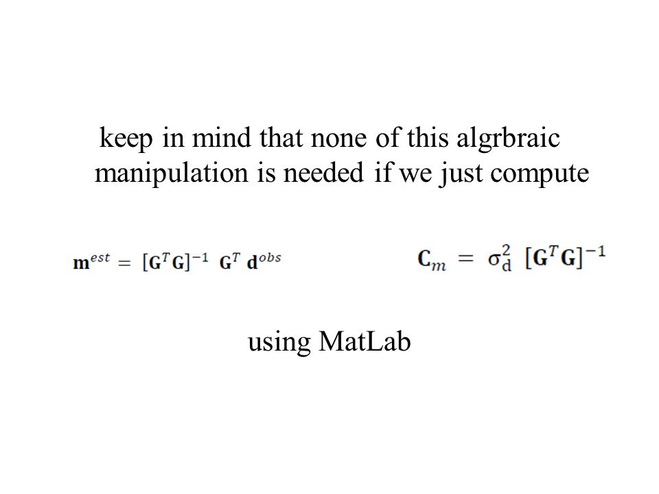 keep in mind that none of this algrbraic manipulation is needed if we just compute using MatLab