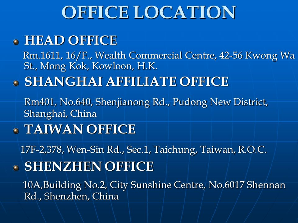 OFFICE LOCATION HEAD OFFICE. Rm.1611, 16/F., Wealth Commercial Centre, Kwong Wa St., Mong Kok, Kowloon, H.K.