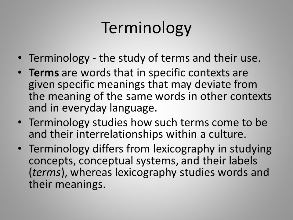 Terminology Terminology - the study of terms and their use.