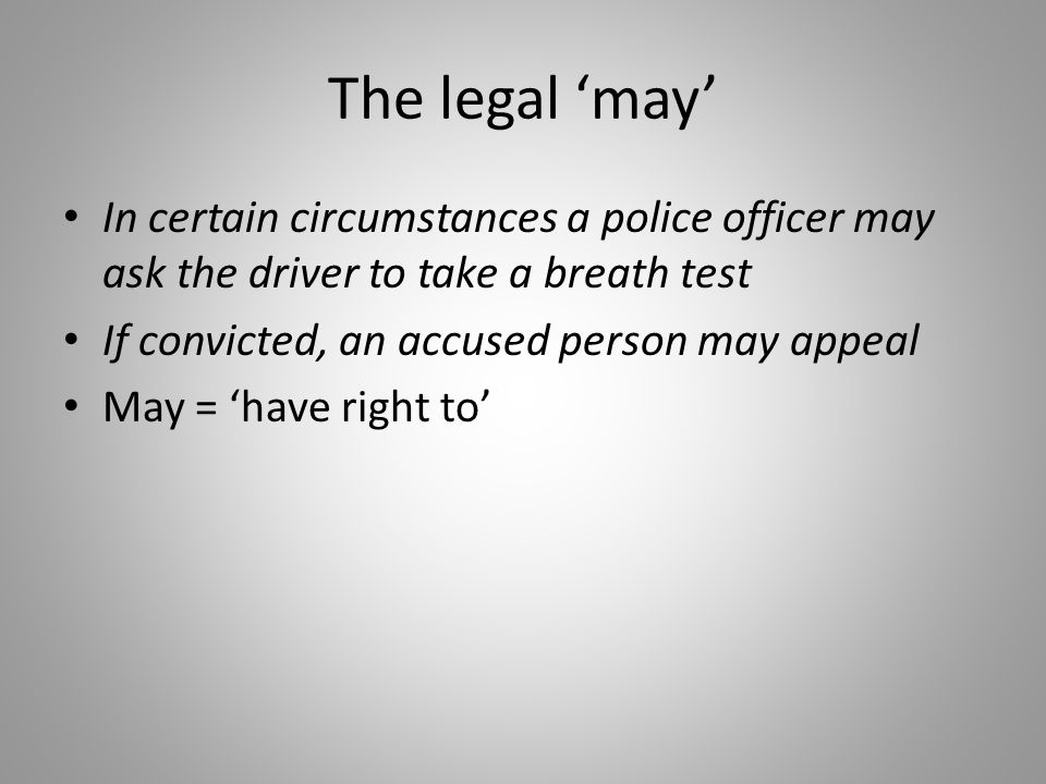 The legal 'may' In certain circumstances a police officer may ask the driver to take a breath test.