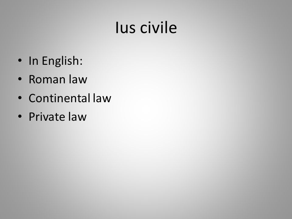 Ius civile In English: Roman law Continental law Private law