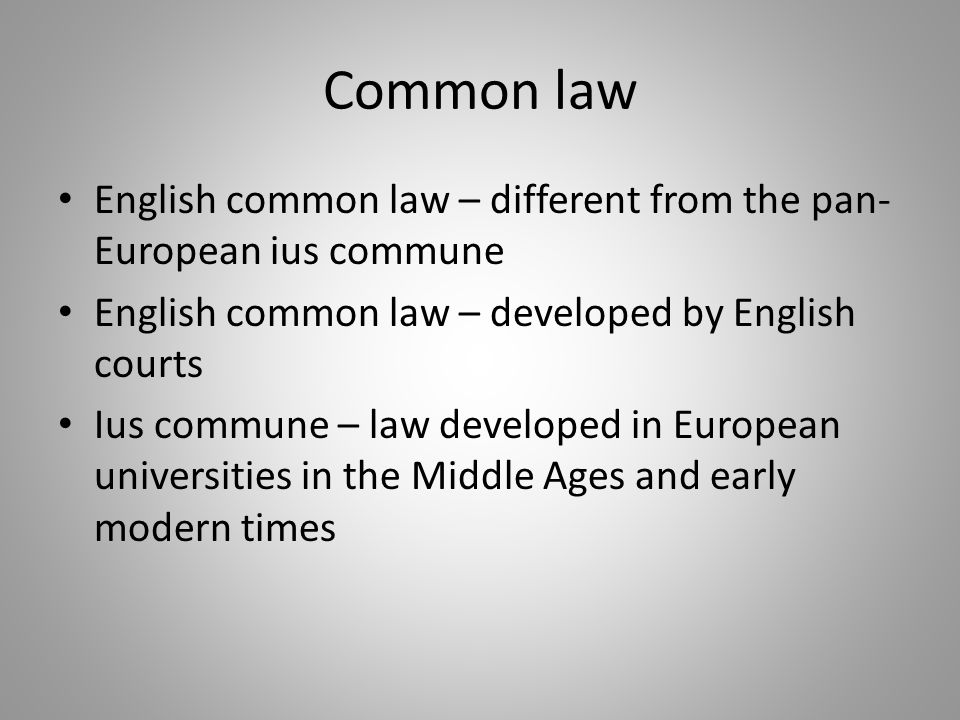 Common law English common law – different from the pan-European ius commune. English common law – developed by English courts.