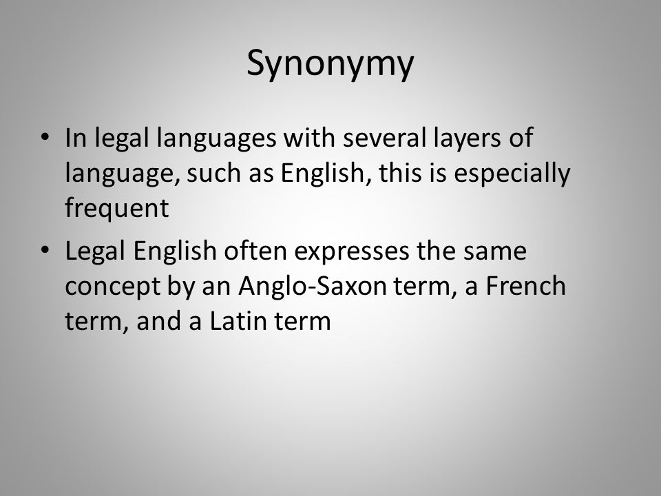 Synonymy In legal languages with several layers of language, such as English, this is especially frequent.