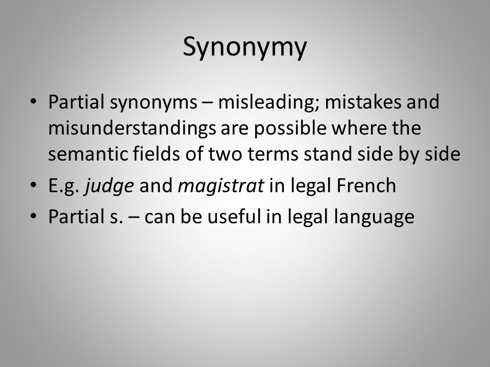 Synonymy Partial synonyms – misleading; mistakes and misunderstandings are possible where the semantic fields of two terms stand side by side.